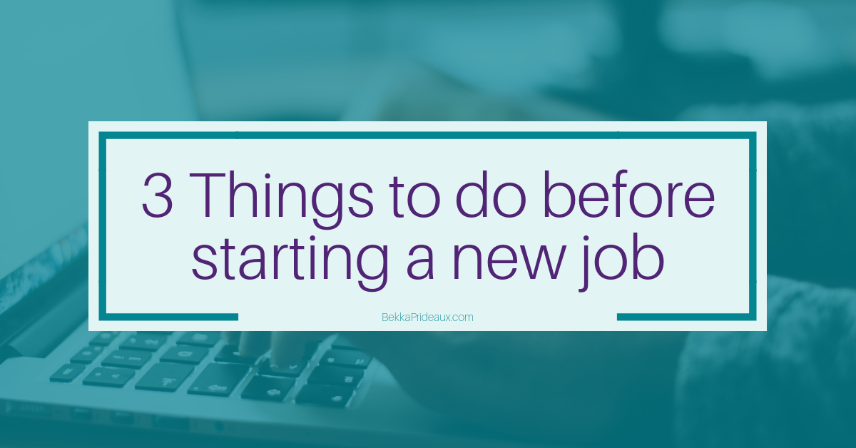 3 Things to do before starting a job - Get ready to impress