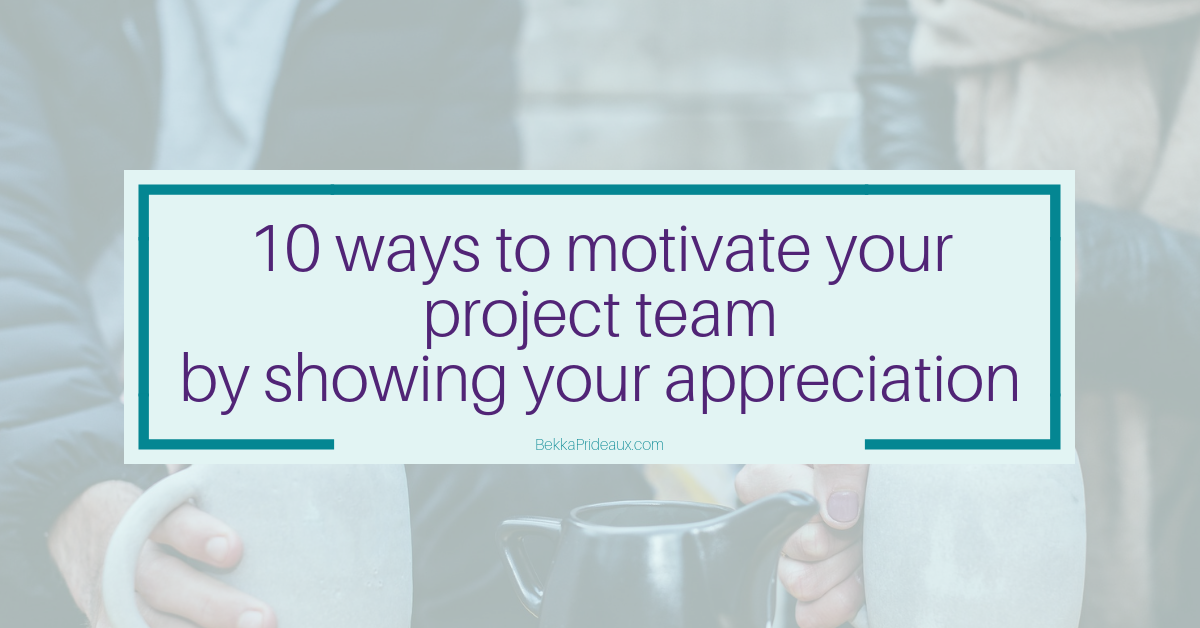 How to improve Project Team Motivation using appreciation at work 10 easy, practical and cost effective ways