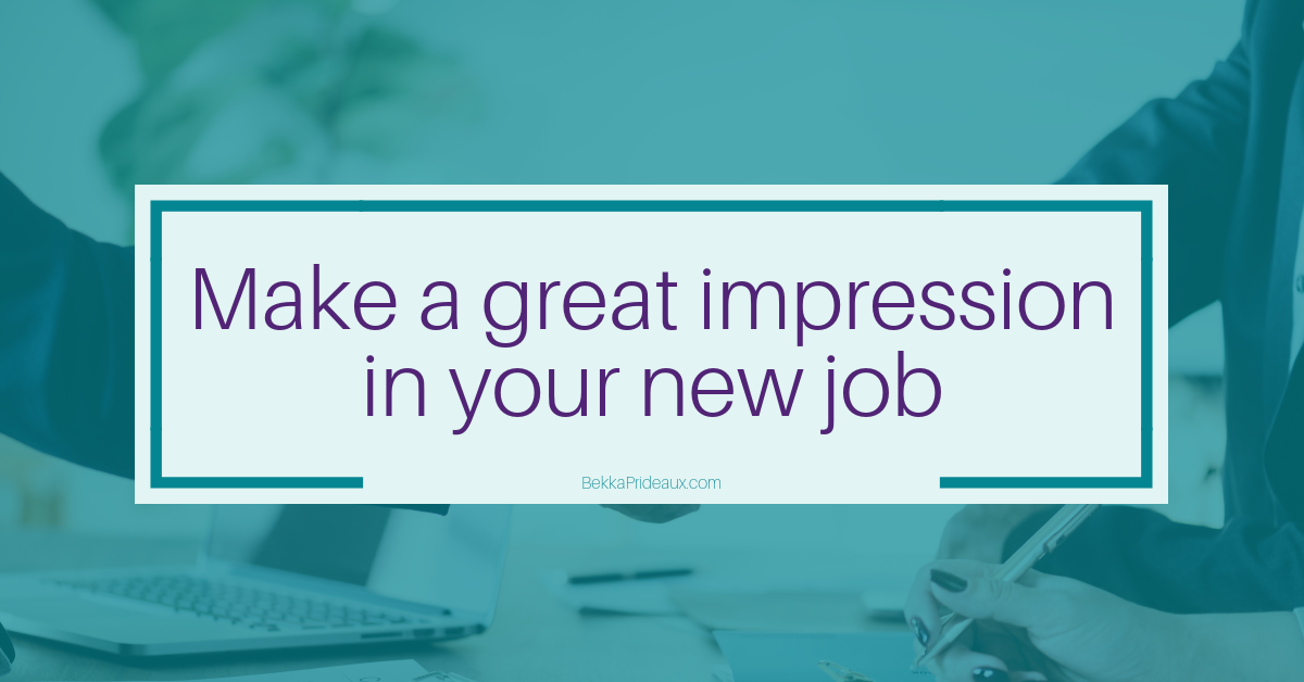 Starting a new job - How to make a great first impression that lasts