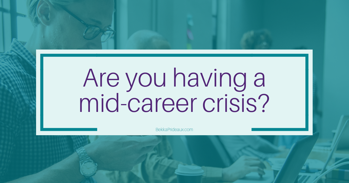 Having a mid-career crisis