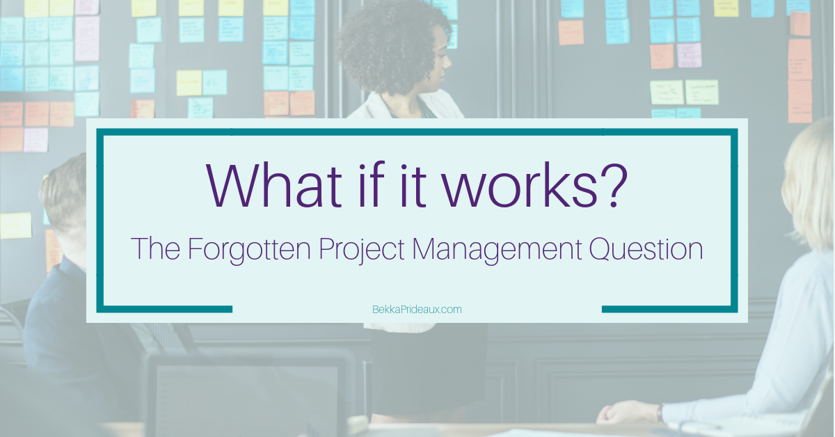 The forgotten Project Planning Question - What if it works?